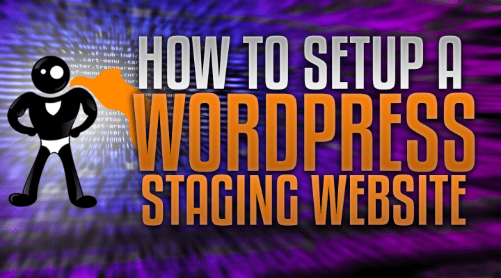How To Setup A WordPress Staging Site (Updated For 2018)