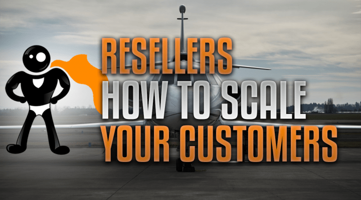 Resellers: How To Scale Your Customers Who Need More Resources