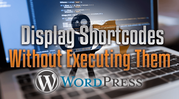 Reliably Display Shortcodes In WordPress Without Executing Them