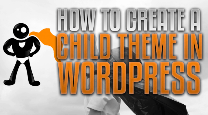 How to Create A Child Theme In WordPress (Even Without FTP)