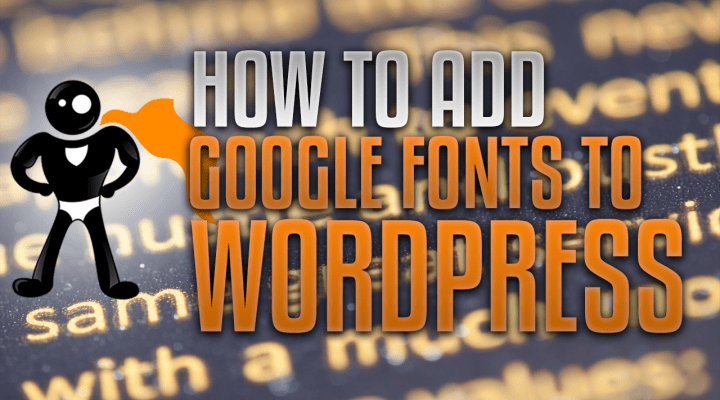 How To Add Google Fonts To WordPress Without A Plugin