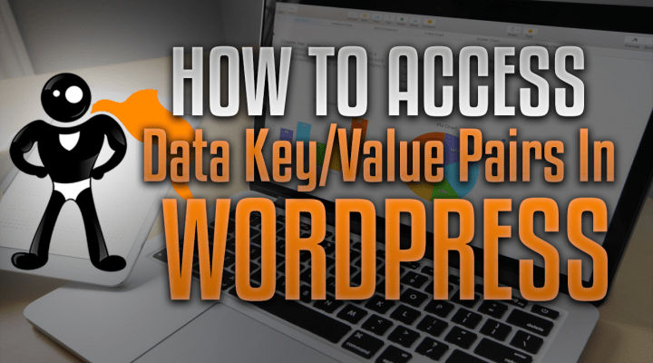 How To Access Data Key/Value Pairs In WordPress
