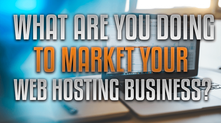 What Are You Doing To Market Your Reseller Hosting Business?