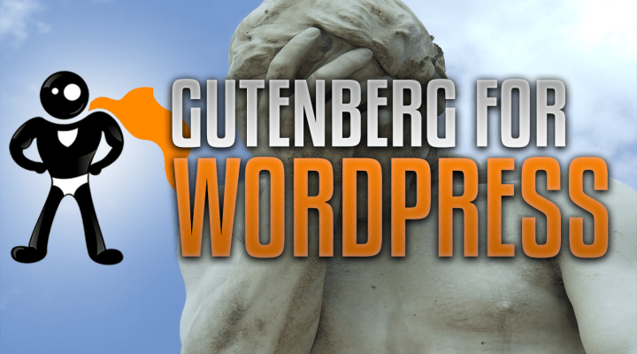 Gutenberg For WordPress Is Annoying As Hell