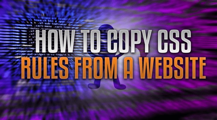 How To Copy CSS Rules From A Website