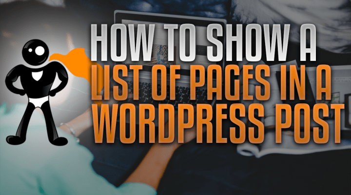 How To Show A List of Pages In A WordPress Post