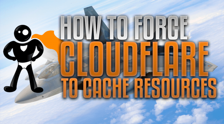 How To Force Cloudflare To Cache Resources