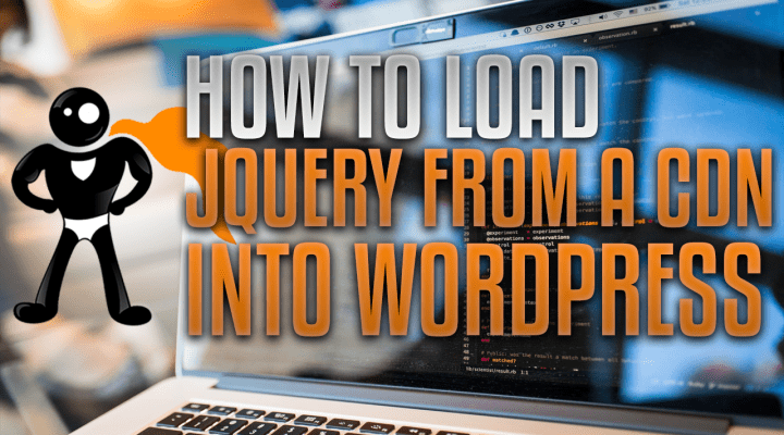 The RIGHT Way To Load jQuery From A CDN In WordPress