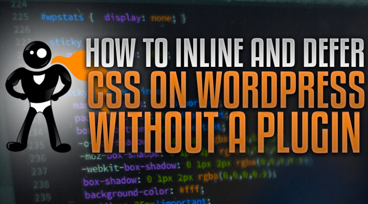 How To Inline And Defer CSS On WordPress Without Plugins