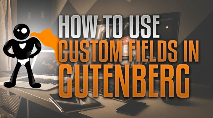 How To Use Custom Fields In Gutenberg – Screenshots + Example