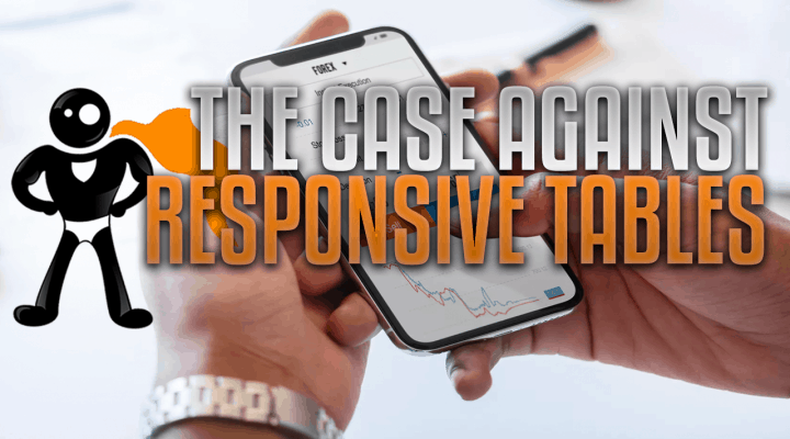 The Case Against Responsive Tables