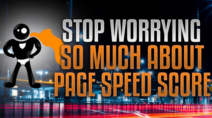 Why You Shouldn't Worry Too Much About PageSpeed Score