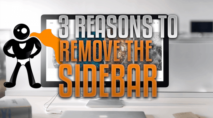 3 Reasons To Remove The Sidebar On Your Site