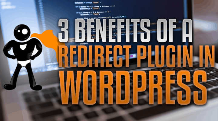 3 Benefits of a Redirect Plugin in WordPress