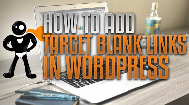 "How To Add ""Target Blank"" To Your Links In WordPress"