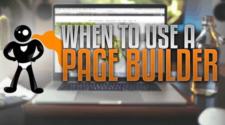 When Should You Use A Page Builder For Your Site?